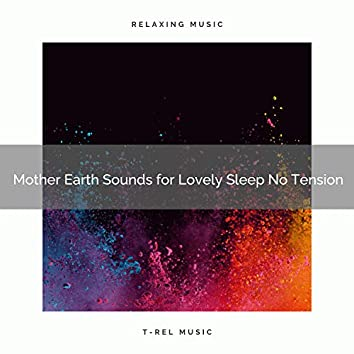 Mother Earth Sounds for Lovely Sleep No Tension