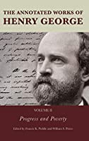 The Annotated Works of Henry George: Progress and Poverty