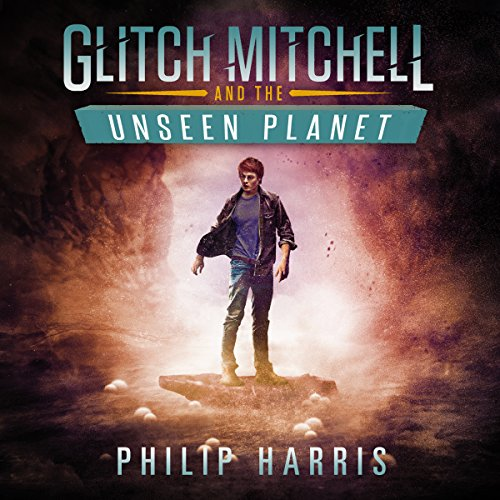 Glitch Mitchell and the Unseen Planet audiobook cover art
