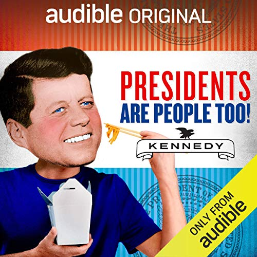 Ep. 8: John F. Kennedy (Presidents Are People Too) Audiobook By Alexis Coe,                                                                                        Elliott Kalan,                                                                                        Clint Hill,                                                                                        Stacey Bredhoff cover art