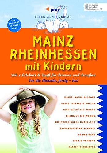 Mainz Rheinhessen mit Kindern: 300 x Erlebnis & Spaß für drinnen und draußen (Freizeitführer mit Kindern)