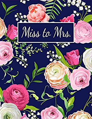 Miss to Mrs.: Beautiful Floral Undated Wedding Planner Includes Budget Planner, Checklist, Seating Chart, Timeline & More, Large Journal