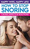 Happy Wife, Happy Life! How to Stop Snoring: Causes, Effects and Solutions