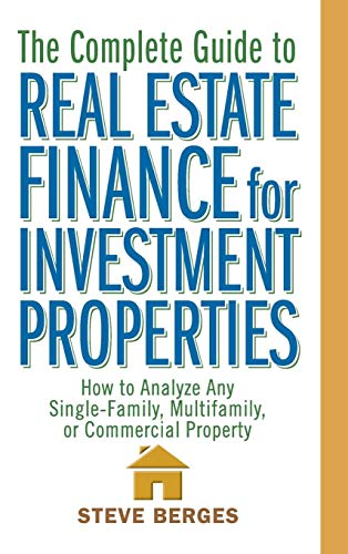 Download The Complete Guide to Real Estate Finance for Investment Properties: How to Analyze Any Single-Family, Multifamily, or Commercial Property 0471647128