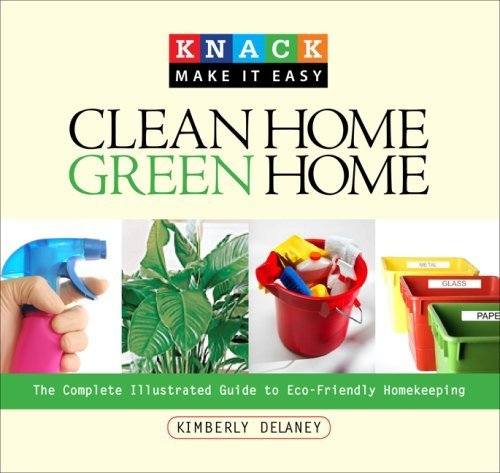 Knack Clean Home, Green Home: The Complete Illustrated Guide to Eco-Friendly Homekeeping (Knack: Make It easy)