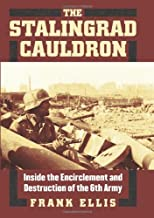 The Stalingrad Cauldron: Inside the Encirclement and Destruction of the 6th Army (Modern War Studies (Hardcover))