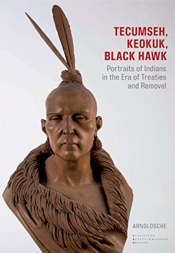Tecumseh, Keokuk, Black Hawk: Indianerbildnisse in Zeiten von Verträgen und Vertreibung: Portrayals of Native Americans in Times of Treaties and Removal