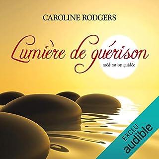 Lumière de guérison     Méditation guidée              De :                                                                                                                                 Caroline Rodgers                               Lu par :                                                                                                                                 Caroline Boyer                      Durée : 1 h et 7 min     6 notations     Global 4,7
