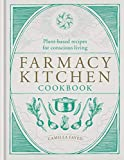 Farmacy Kitchen Cookbook: Plant-based recipes for a conscious way of life - Camilla Fayed