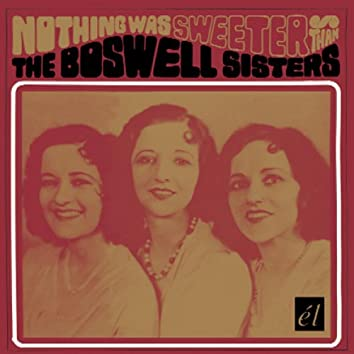 Nothing Was Sweeter Than The Boswell Sisters