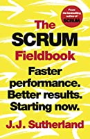The Scrum Fieldbook: Faster performance. Better results. Starting now.