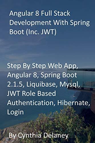 Angular 8 Full Stack Development With Spring Boot (Inc. JWT): Step By Step Web App, Angular 8, Spring Boot 2.1.5, Liquibase, Mysql, JWT Role Based Authentication, Hibernate, Login (English Edition)