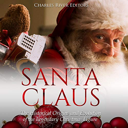 Santa Claus: The Historical Origins and Evolution of the Legendary Christmas Figure                   By:                                                                                                                                 Charles River Editors                               Narrated by:                                                                                                                                 Colin Fluxman                      Length: 1 hr and 36 mins     2 ratings     Overall 4.5