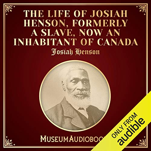 The Life of Josiah Henson, Formerly a Slave, Now an Inhabitant of Canada cover art