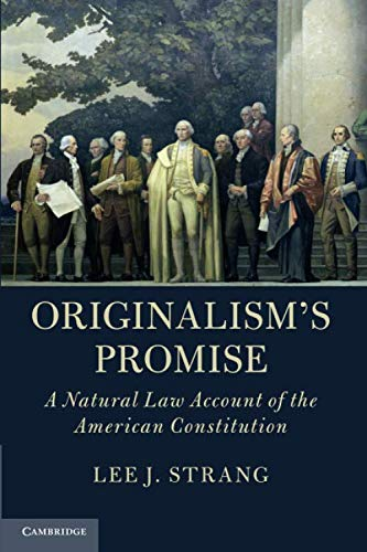 Compare Textbook Prices for Originalism's Promise: A Natural Law Account of the American Constitution  ISBN 9781108468732 by Strang, Lee J.