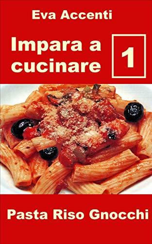 Impara a cucinare 1: 48 ricette base per cucina facile con...
