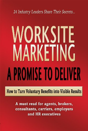 Worksite Marketing - A Promise to Deliver - How to turn voluntary benefits into visible results (English Edition)