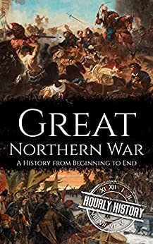 Great Northern War: A History from Beginning to End (English Edition) par [Hourly History]