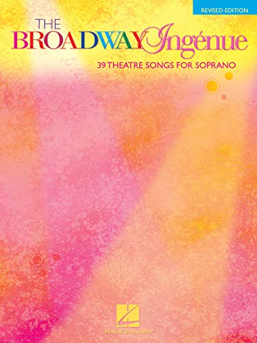 The Broadway Ingénue - 37 Theatre Songs For Soprano. Partitions pour Piano, Chant et Guitare, Soprano, Accompagnement Piano