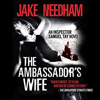 The Ambassador's Wife     Inspector Samuel Tay, Book 1              By:                                                                                                                                 Jake Needham                               Narrated by:                                                                                                                                 Steve Marvel                      Length: 10 hrs and 35 mins     48 ratings     Overall 4.3