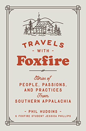 Travels with Foxfire: Stories of People, Passions, and Practices from Southern Appalachia (Foxfire Series) by [Inc. Foxfire Fund]