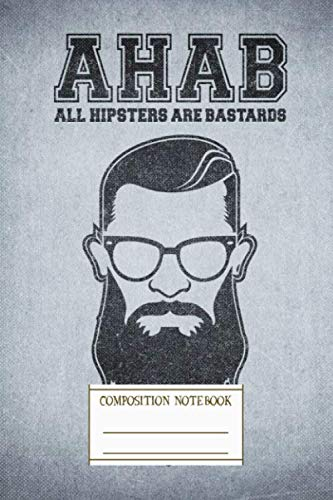 Composition Notebook: All Hipsters Are Bastards Funny Acab Parody Aha Writers Notebook for Schools, Teachers, Offices