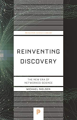 Reinventing Discovery: The New Era of Networked Science (Princeton Science Library Book 70)