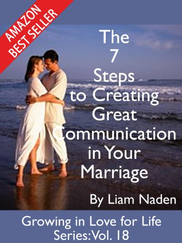 The 7 Steps to Creating Great Communication in Your Marriage (growing in Love for Life Series Book 18)