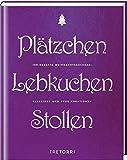 Plätzchen, Lebkuchen & Stollen: 100 Rezepte Weihnachtsbäckerei - Klassiker und neue Kreationen