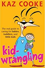 Kid Wrangling: Real Guide to Caring for Babies, Toddlers, and Little Kids