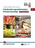 L'industria agroalimentare. Per le Scuole superiori. Con e-book. Con espansione online. Processi e tecnologie (Vol. 1)