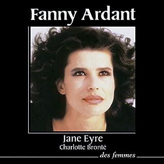 Jane Eyre                   De :                                                                                                                                 Charlotte Brönte                               Lu par :                                                                                                                                 Fanny Ardant                      Durée : 2 h et 39 min     13 notations     Global 4,5