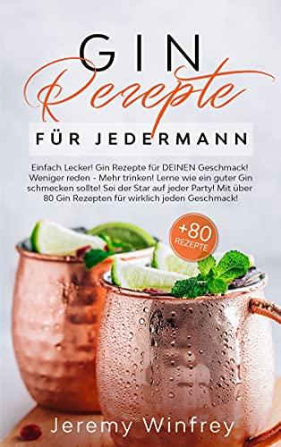 Gin Rezepte für Jedermann: Einfach Lecker! Gin Rezepte für DEINEN Geschmack! Weniger reden-Mehr trinken! Lerne wie ein guter Gin schmecken sollte.Sei der ... Mit über 80 Gin Rezepten (German Edition)