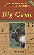 Field Dressing and Butchering Big Game: Step-by-Step Instructions, from Field to Table