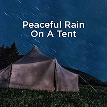 Peaceful Rain On A Tent