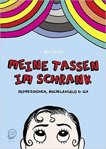 Meine Tassen im Schrank: Depressionen, Michelangelo und ich von Ellen Forney ,,Johanna Wais (Übersetzer) ( 2. Oktober 2014 )