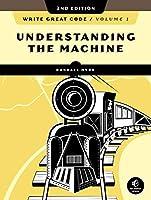 Write Great Code, Volume 1, 2nd Edition: Understanding the Machine