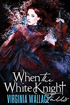 When the White Knight Falls by [Virginia Wallace]