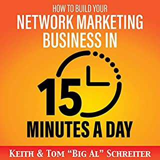 How to Build Your Network Marketing Business in 15 Minutes a Day     Fast! Efficient! Awesome!              Autor:                                                                                                                                 Keith Schreiter,                                                                                        Tom