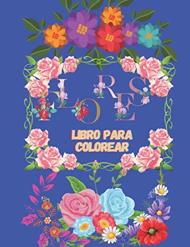 FLORES LIBRO PARA COLOREAR: DISEÑOS GRANDES I FACILES PARA PERSONAS MAYORES O...