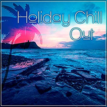 Holiday Chill Out - Happy Chill Out, Summer Relax, Holiday Hits, All Inclusive Chillout