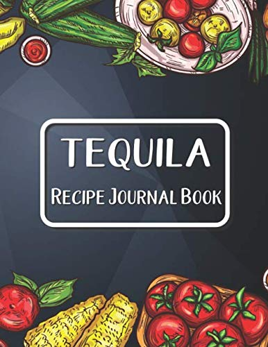 Tequila Recipe Journal Book: Journal To Write In Favorite Recipes | I Love You Recipe Books | Tequilas Book Gifts | Great Gift For Tequila Recipes