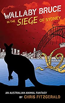 [Chris Fitzgerald]のWallaby Bruce in the Siege of Sydney: An Australian Animal Fantasy (English Edition)