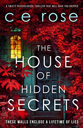 The House of Hidden Secrets: A twisty psychological thriller that will have you gripped by [CE Rose]