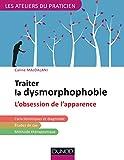 Traiter la dysmorphophobie - L'obsession de l'apparence (Les Ateliers du praticien) - Format Kindle - 9782100768561 - 16,99 €
