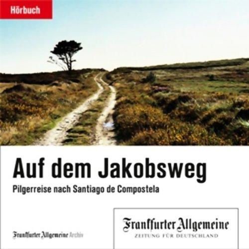 Auf dem Jakobsweg. Pilgerreise nach Santiago de Compostela (F.A.Z.-Dossier) Titelbild