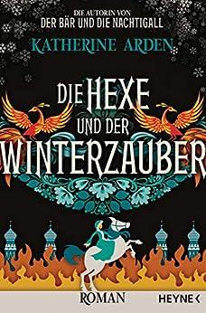 Die Hexe und der Winterzauber: Roman (Winternacht-Trilogie 3) (German Edition) by [Katherine Arden, Michael Pfingstl]