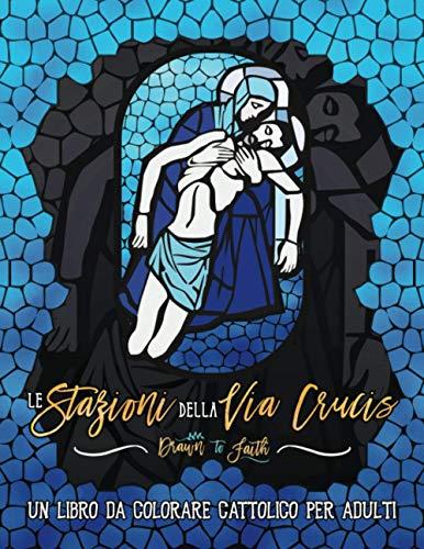 Le stazioni della Via Crucis: Un libro da colorare cattolico per adulti