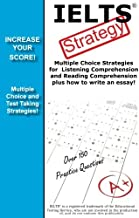 IELTS Strategy!  Multiple Choice Strategies for  Listening Comprehension and Reading Comprehension plus how to write an essay!