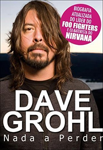 Dave Grohl. Nada a Perder